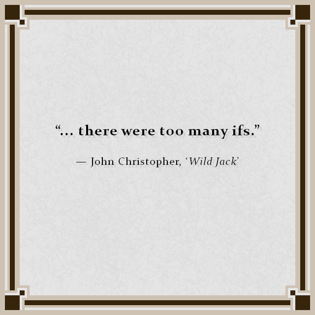 """... there were too many ifs."" — John Christopher, 'Wild Jack'"