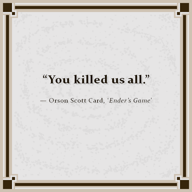 """You killed us all."" — Orson Scott Card, 'Ender's Game'"