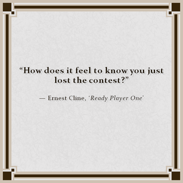 """How does it feel to know you just lost the contest?"" — Ernest Cline, 'Ready Player One'"