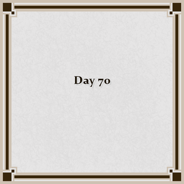 Day 70