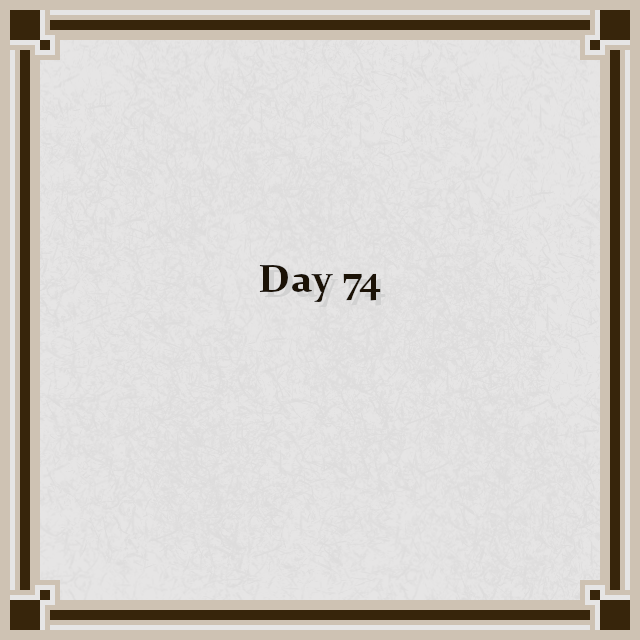 Day 74