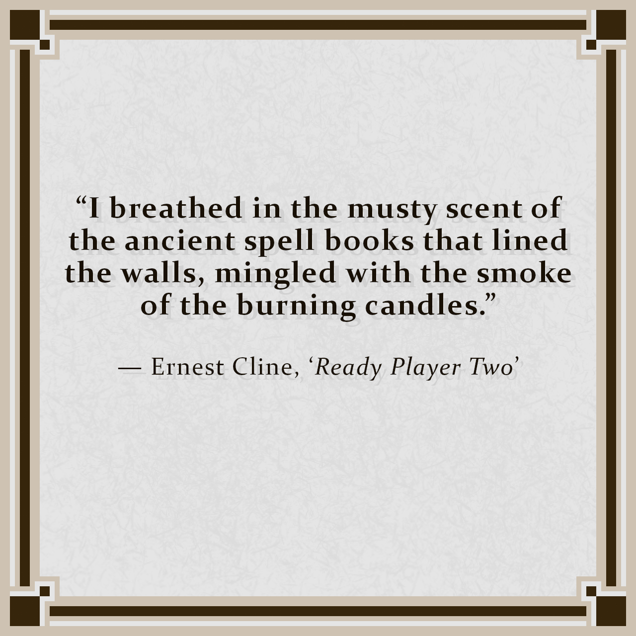 """""""I breathed in the musty scent of the ancient spell books that lined the walls, mingled with the smoke of the burning candles."""" — Ernest Cline, 'Ready Player Two'"""