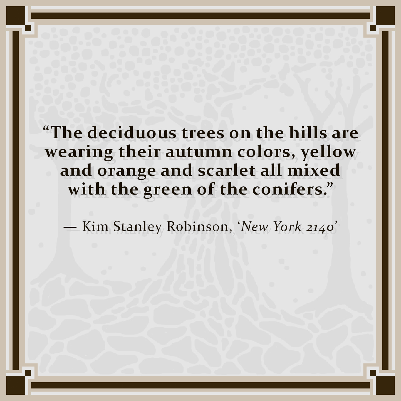 """""""The deciduous trees on the hills are wearing their autumn colors, yellow and orange and scarlet all mixed with the green of the conifers."""" — Kim Stanley Robinson, 'New York 2140'"""